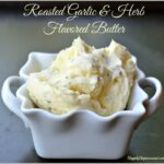 Roasted Garlic & Herb Flavored Butter