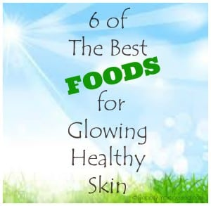 6 of The Best Foods for Glowing Healthy Skin