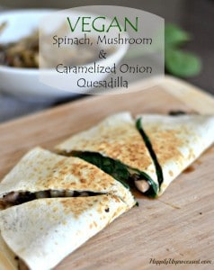 Vegan Spinach, Mushroom & Caramelized Onion Quesadillas