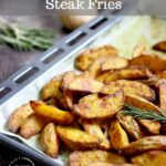 Perfectly roasted steak fries 150x150 - Cheesy Au Gratin Potatoes